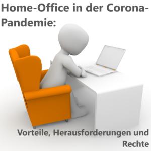 Home-Office in der Corona-Pandemie: Vorteile, Herausforderungen und Rechte